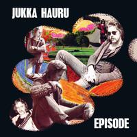 Hauru, Jukka: Episode