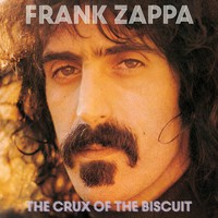 Zappa, Frank: The Crux Of The Biscuit