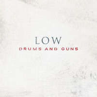 Low: Drums and guns