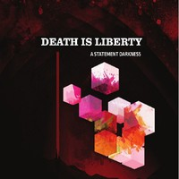Death Is Liberty: A statement darkness