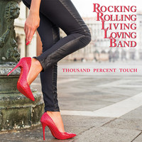 Rocking Rolling Living Loving Band: Thousand Percent Touch