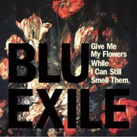 Blu & Exile: Give Me My Flowers While I Can Still Smell Them