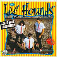 Leg Hounds: ... Date Your Daughters !