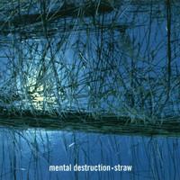 Mental Destruction: Straw