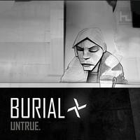 Burial : Untrue