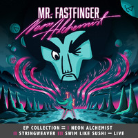 Mr. Fastfinger: EP collection: Neon Alchemist - Stringweaver- Swim Like Sushi