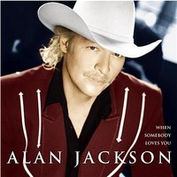 Jackson, Alan: When somebody loves you