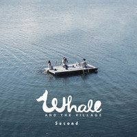 Whale And The Village: Second
