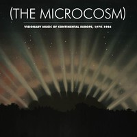 V/A: (The Microcosm): Visionary Music of Continental Europe 1970-1986