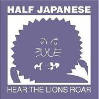 Half Japanese: Hear the lions roar