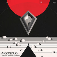 Moon Duo: Occult architecture vol.1