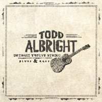 Albright, Todd: Detroit Twelve String Blues & Rags