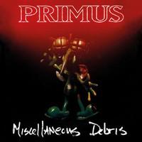 Primus: Miscellaneous Debris