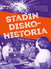Mattlar, Mikko: Stadin Diskohistoria