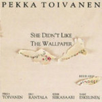 Toivanen, Pekka: She didn't like the wallpaper