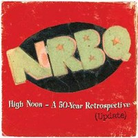 NRBQ: High Noon: Highlights & Rarities From 50 Years