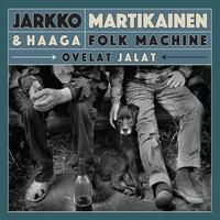Jarkko Martikainen & Haaga Folk Machine: Ovelat jalat
