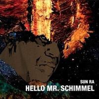 Sun Ra: Hello Mr. Schimmel