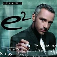 Ramazzotti, Eros: E2