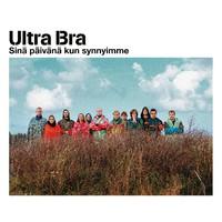 Ultra Bra: Sinä päivänä kun synnyimme