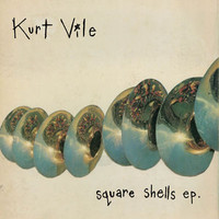 Vile, Kurt: Square Shells EP