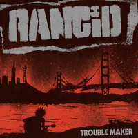 Rancid : Trouble maker