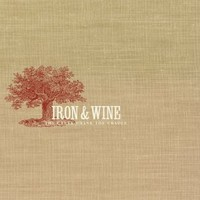 Iron and Wine: Creek Drank The Cradle