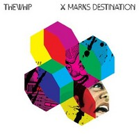 Whip: X marks destination - limited edition cd+dvd