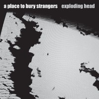 A Place To Bury Strangers: Exploding head