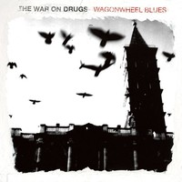 War On Drugs: Wagonwheel blues