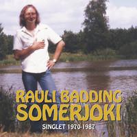 Somerjoki, Rauli Badding: Singlet 1970-1987