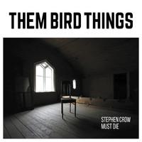 Them Bird Things: Stephen Crow Must Die