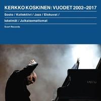 Koskinen, Kerkko: Vuodet 2002-2017