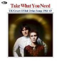 V/A: Take What You Need: Uk Covers of Bob Dylan Songs 1964-69
