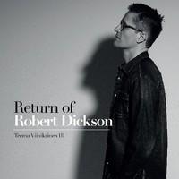 Viinikainen, Teemu: Return of Robert Dickson