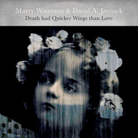 Marry Waterson & David A Jaycock: Death had quicker wings than love
