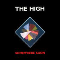 High: Somewhere Soon