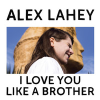 Lahey, Alex: I love you like a brother