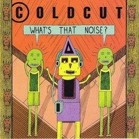 Coldcut: What's that noise