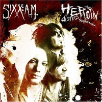 Sixx: A.M. : The heroin diaries