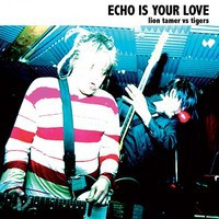 Echo Is Your Love: Lion tamer vs. tigers