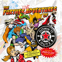 Down N Outz: The further live adventures of...