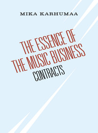 Karhumaa, Mika: The Essence of Music Business Contracts