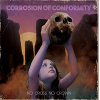 Corrosion Of Conformity: No Cross No Crown