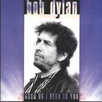 Dylan, Bob: Good As I Been To You