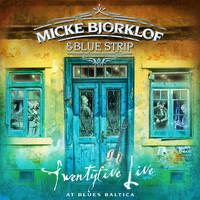 Björklöf, Micke & Blue Strip: Twentyfive Live at Blues Baltica