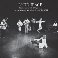 Entourage: Ceremony of dreams:studio sessions & outtakes, 1972-77