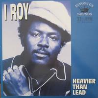 I Roy : Heavier Than Lead