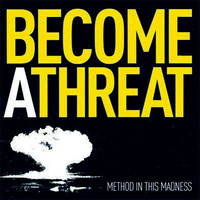 Become a Threat : Method In This Madness