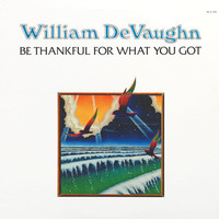 DeVaughn, William: Be Thankful For What You Got